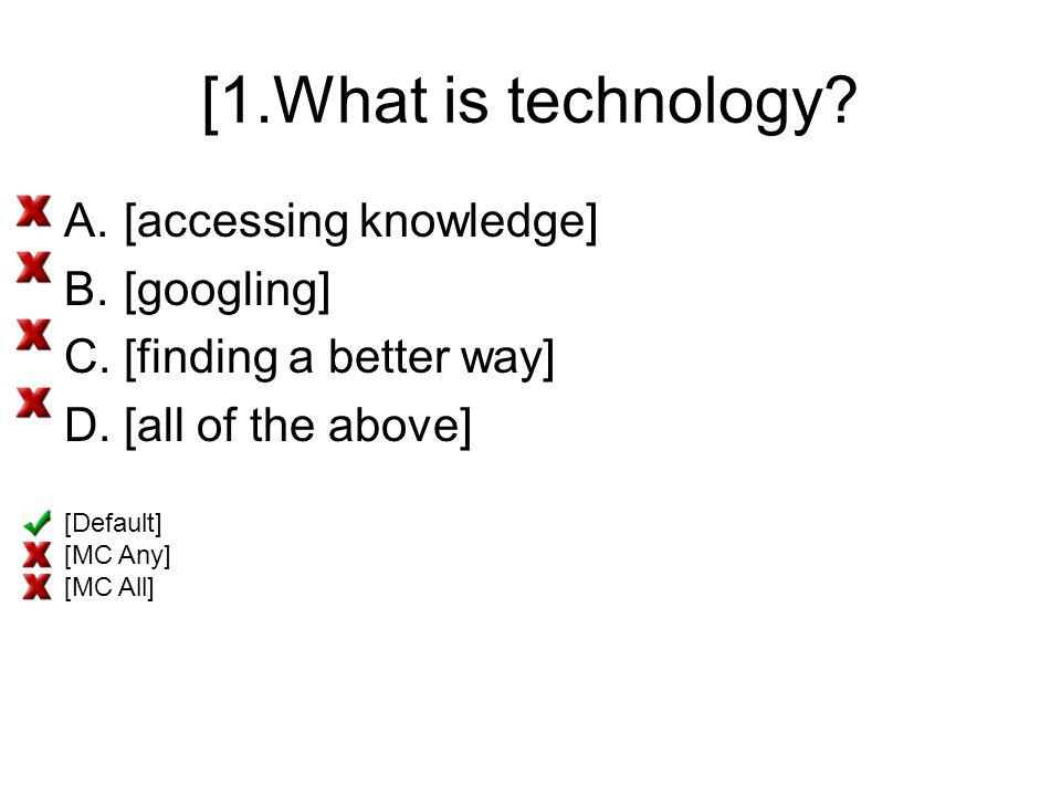 [1.What is technology [accessing knowledge] [googling]